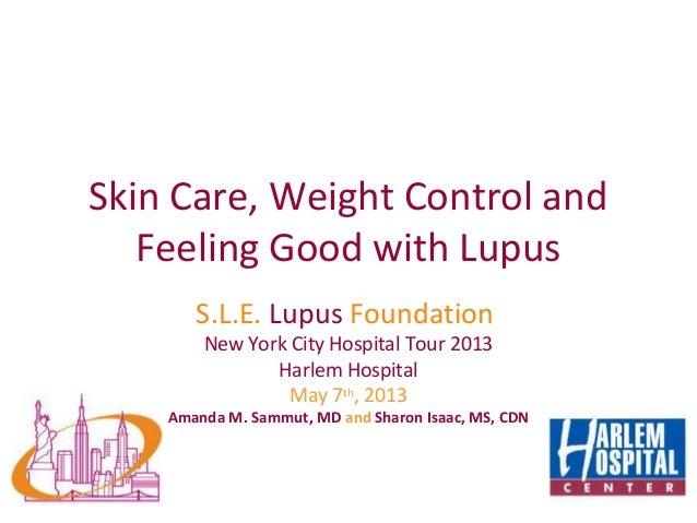 Skin Care, Weight Control andFeeling Good with LupusS.L.E. Lupus FoundationNew York City Hospital Tour 2013Harlem Hospital...