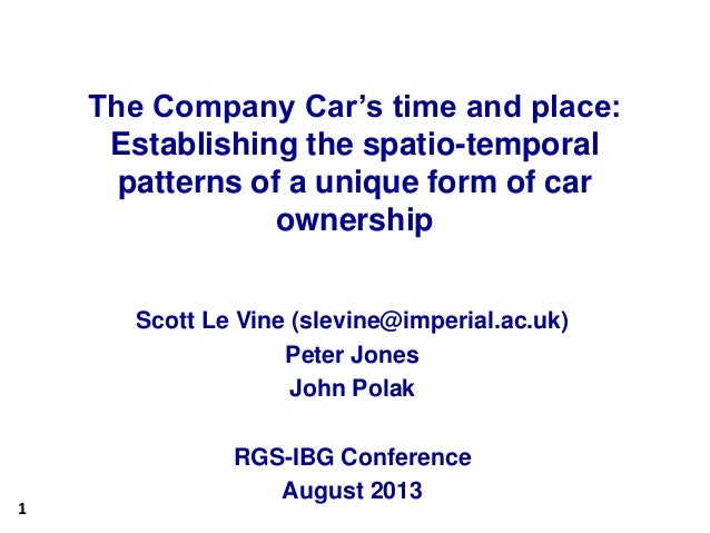 1 The Company Car's time and place: Establishing the spatio-temporal patterns of a unique form of car ownership Scott Le V...
