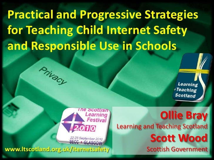 Practical and Progressive Strategies for Teaching Child Internet Safety and Responsible Use in Schools<br />Ollie Bray<br ...