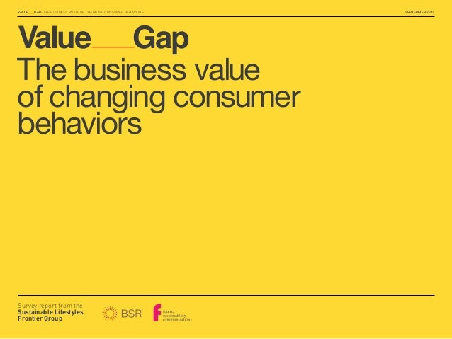 VALUE___GAP: THE BUSINESS VALUE OF CHANGING CONSUMER BEHAVIORS  Value Gap The business value of changing consumer behavior...