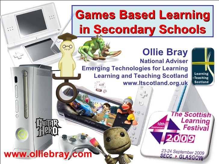 Games Based Learning in Secondary Schools www.olliebray.com Ollie Bray National Adviser Emerging Technologies for Learning...