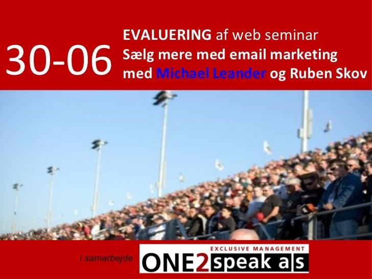 EVALUERING af web seminar  30-06       Sælg mere med email marketing             med Michael Leander og Ruben Skov        ...