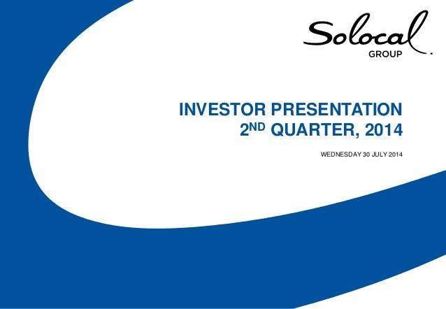 INVESTOR PRESENTATION 2ND QUARTER, 2014 WEDNESDAY 30 JULY 2014