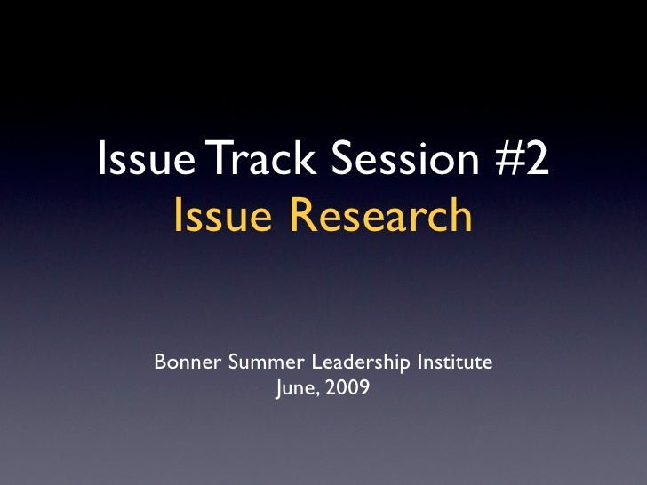 Issue Track Session #2     Issue Research    Bonner Summer Leadership Institute              June, 2009