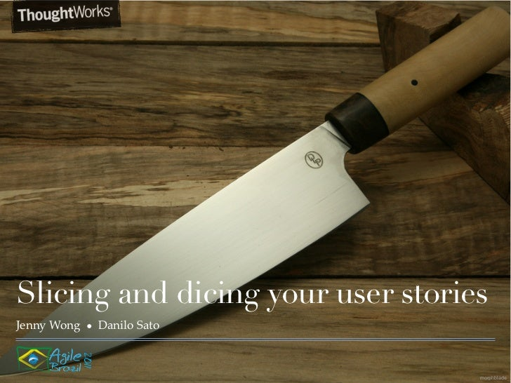 Slicing and dicing your user storiesJenny Wong   ●   Danilo Sato                                   morphblade