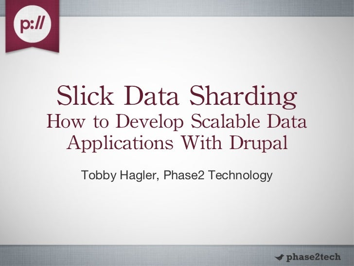 Slick Data Sharding: Slides from DrupalCon London