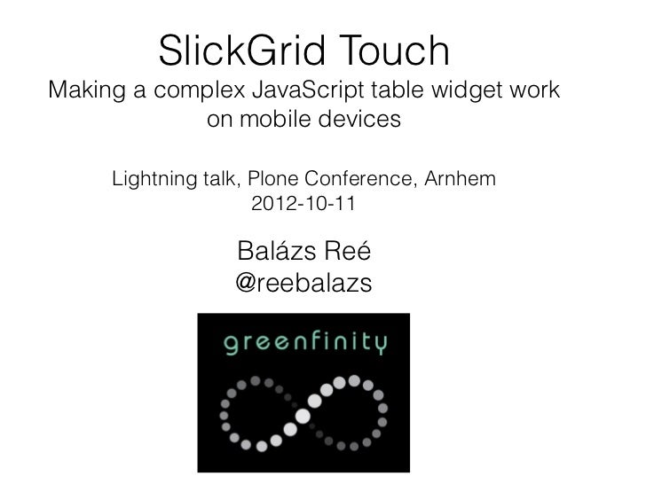 SlickGrid TouchMaking a complex JavaScript table widget work            on mobile devices     Lightning talk, Plone Confer...
