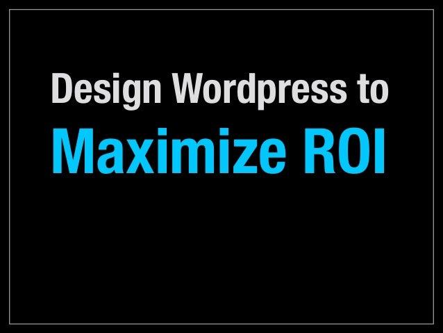 Design Wordpress to  Maximize ROI