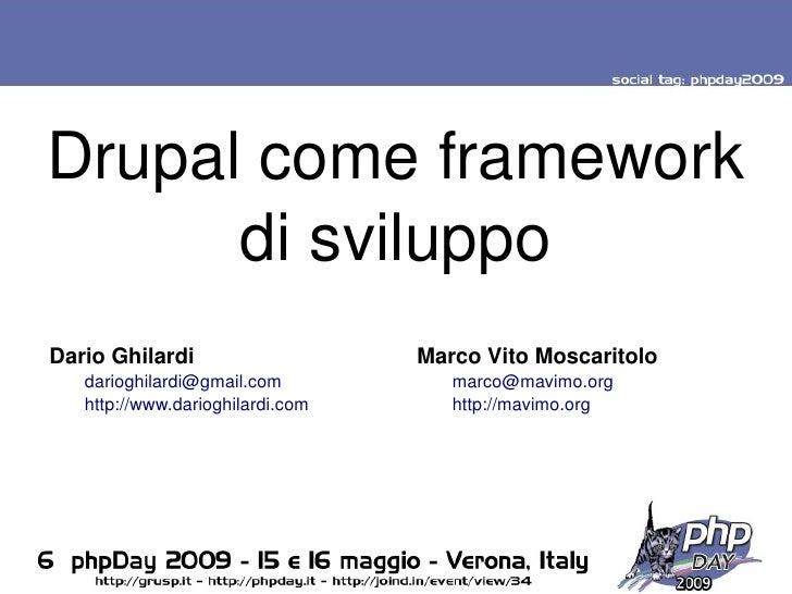 Drupalcomeframework           disviluppo     DarioGhilardi                        MarcoVitoMoscaritolo        dario...
