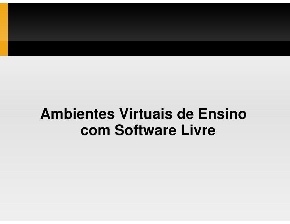 Ambientes Virtuais de Ensino     com Software Livre