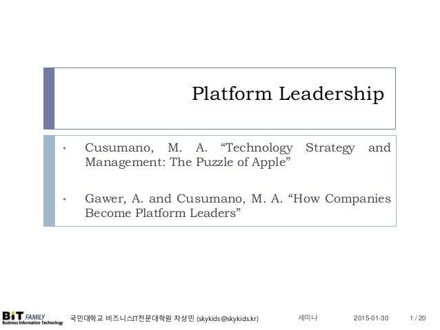 """국민대학교 비즈니스IT전문대학원 차상민 (skykids@skykids.kr) Platform Leadership • Cusumano, M. A. """"Technology Strategy and Management: The ..."""