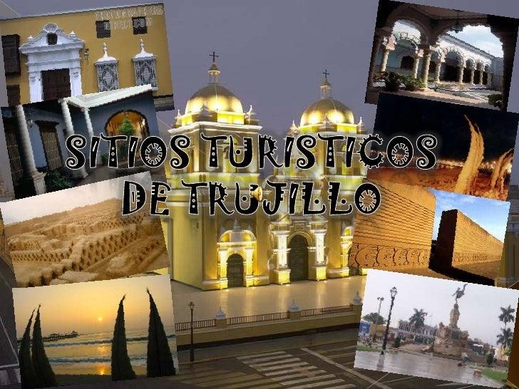 SITIOS TURISTICOS DE TRUJILLO<br />