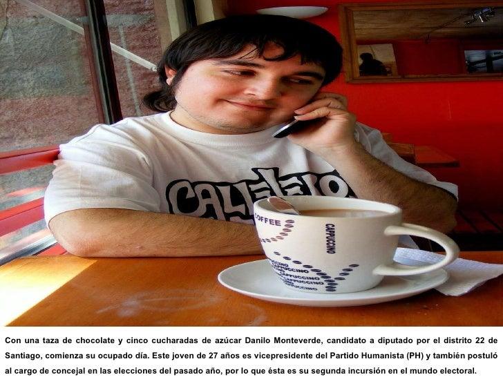 Con una taza de chocolate y cinco cucharadas de azúcar Danilo Monteverde, candidato a diputado por el distrito 22 de Santi...