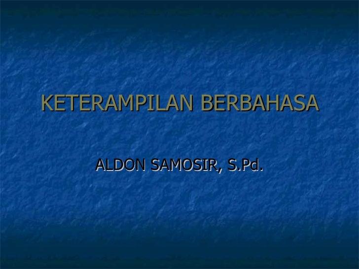 KETERAMPILAN BERBAHASA ALDON SAMOSIR, S.Pd.