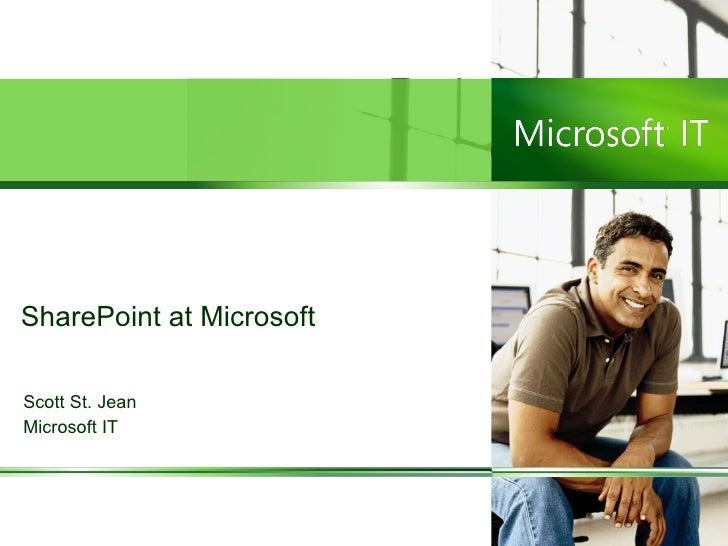 SharePoint at Microsoft Scott St. Jean Microsoft IT