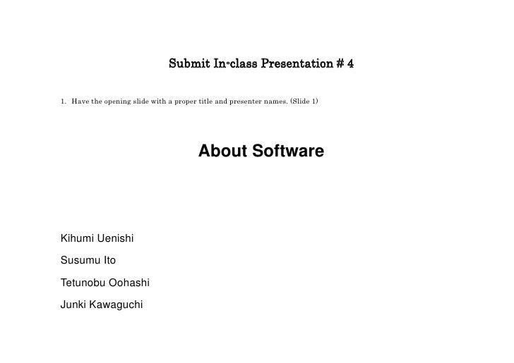 Submit In-class Presentation # 4  1. Have the opening slide with a proper title and presenter names. (Slide 1)            ...
