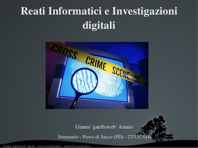 Gianni 'guelfoweb' Amato ­ www.securityside.it ­ amato@securityside.it Reati Informatici e Investigazioni  digitali Giann...
