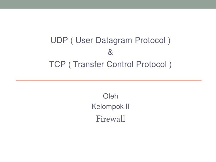 UDP ( User Datagram Protocol )               &TCP ( Transfer Control Protocol )              Oleh           Kelompok II   ...