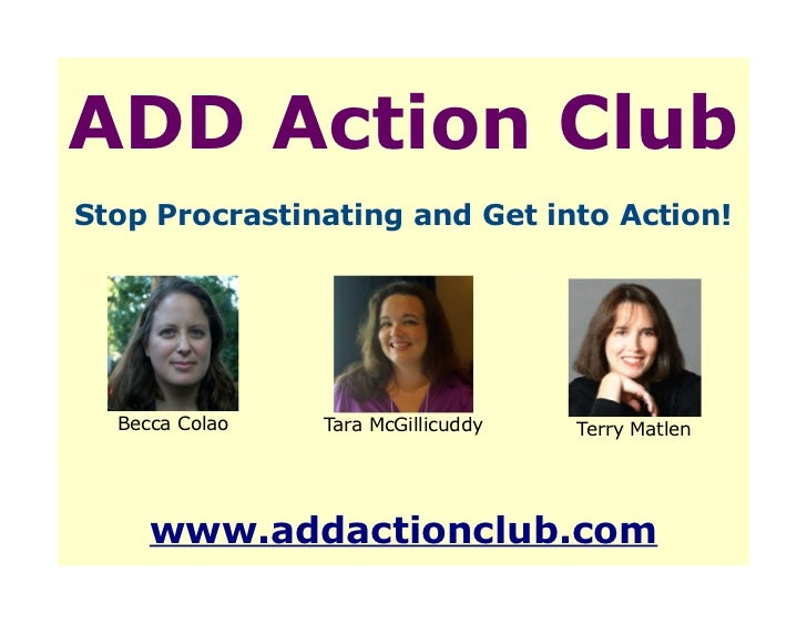 ADD Action ClubStop Procrastinating and Get into Action!  Becca Colao   Tara McGillicuddy   Terry Matlen     www.addaction...