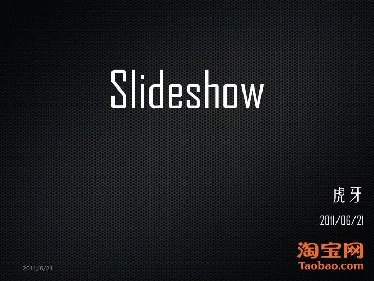 Slideshow                          虎牙                        2011/06/212011/6/21