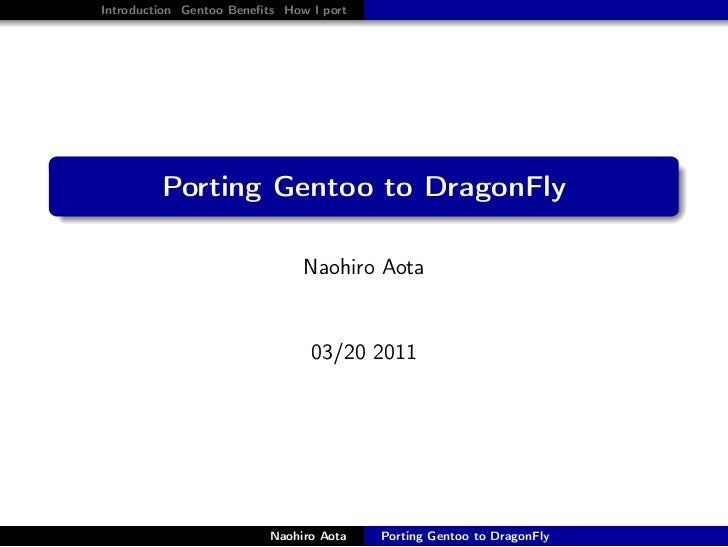 Introduction Gentoo Benefits How I port.             Porting Gentoo to DragonFly.                                   Naohiro...