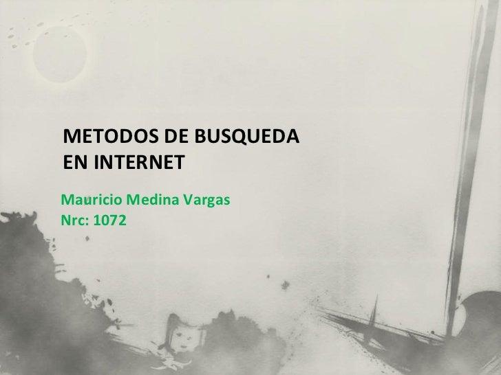 METODOS DE BUSQUEDAEN INTERNETMauricio Medina VargasNrc: 1072