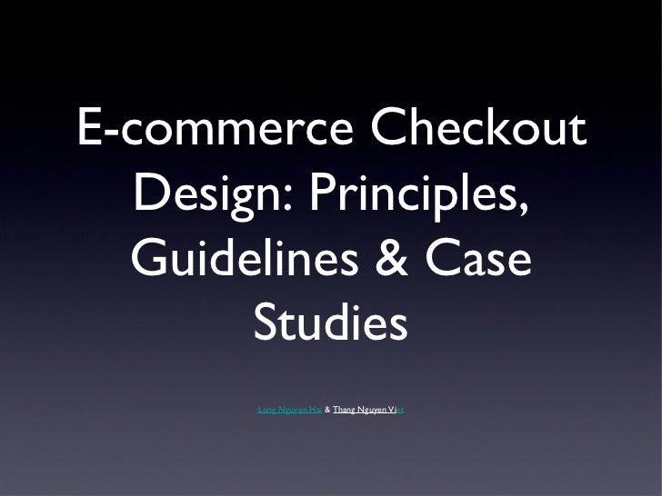 E-commerce Checkout  Design: Principles,  Guidelines & Case       Studies       Long Nguyen Hai & Thang Nguyen Viet