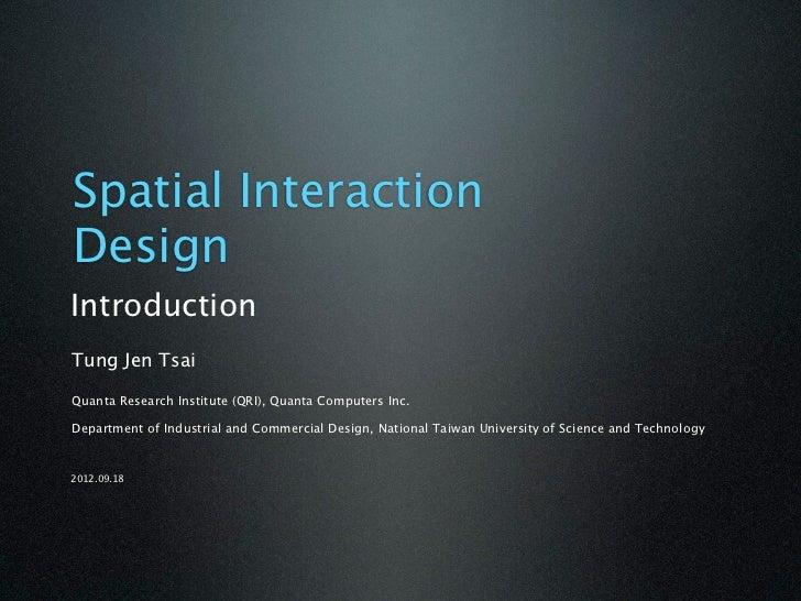 Spatial InteractionDesignIntroductionTung Jen TsaiQuanta Research Institute (QRI), Quanta Computers Inc.Department of Indu...