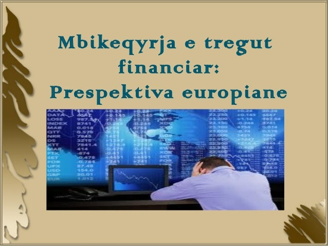 Mbikeqyrja e tregut      financiar:Prespektiva europiane
