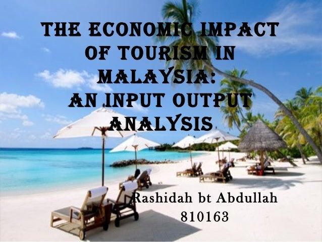 THE ECONOMIC IMPACTOF TOURISM INMALAYSIA:AN INPUT OUTPUTANALYSISRashidah bt Abdullah810163