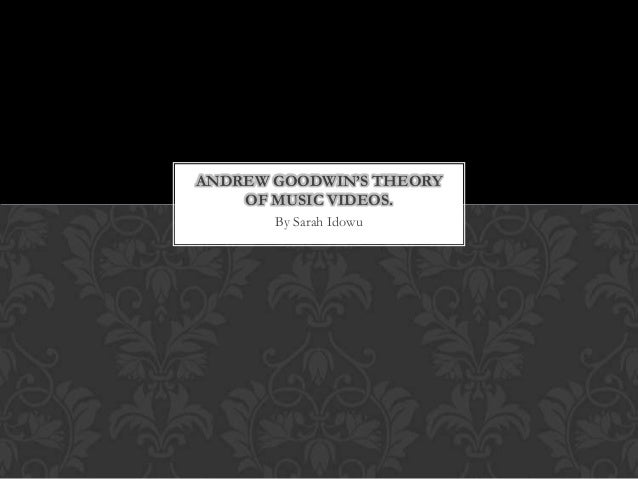 Andrew Goodwin's theory of music videos