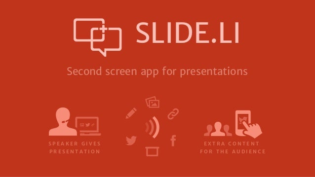 SLIDE.LI Second screen app for presentations  SPEAKER GIVES PRESENTATION  EXTRA CONTENT FOR THE AUDIENCE