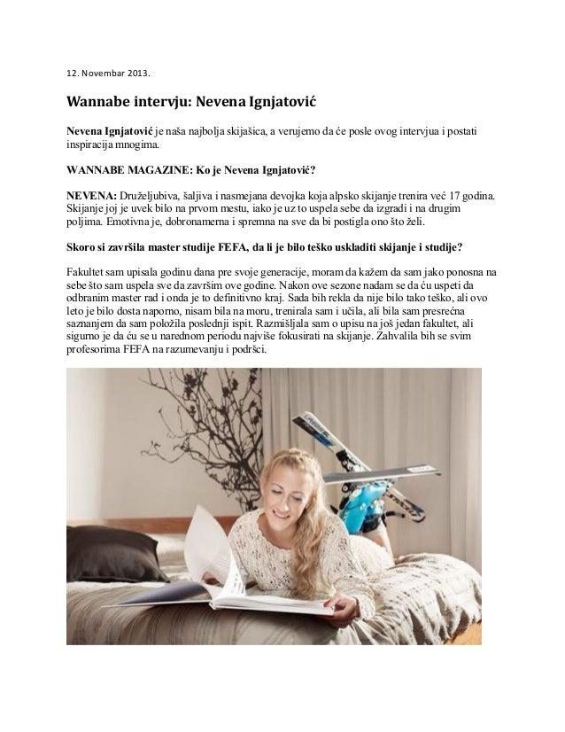 12. Novembar 2013.  Wannabe intervju: Nevena Ignjatović Nevena Ignjatović je naša najbolja skijašica, a verujemo da će pos...