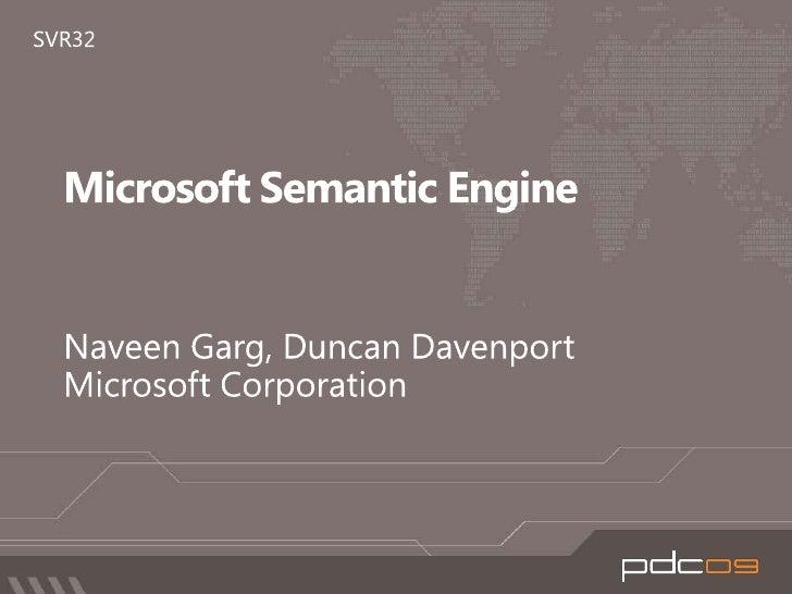 Microsoft Semantic Engine<br />Naveen Garg, Duncan Davenport<br />Microsoft Corporation<br />SVR32<br />