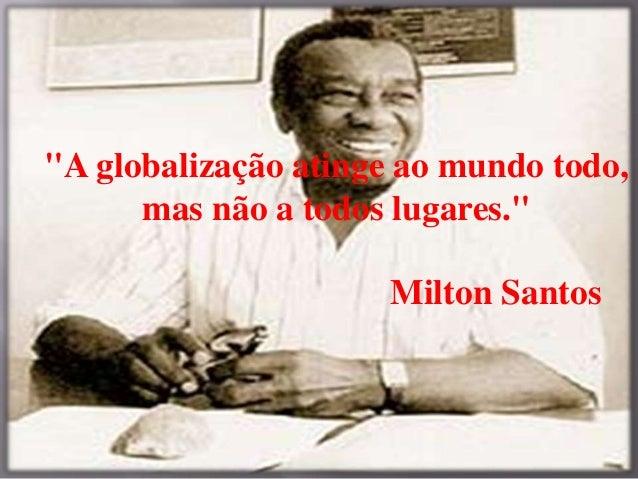 Resultado de imagem para globalização  frases milton santos