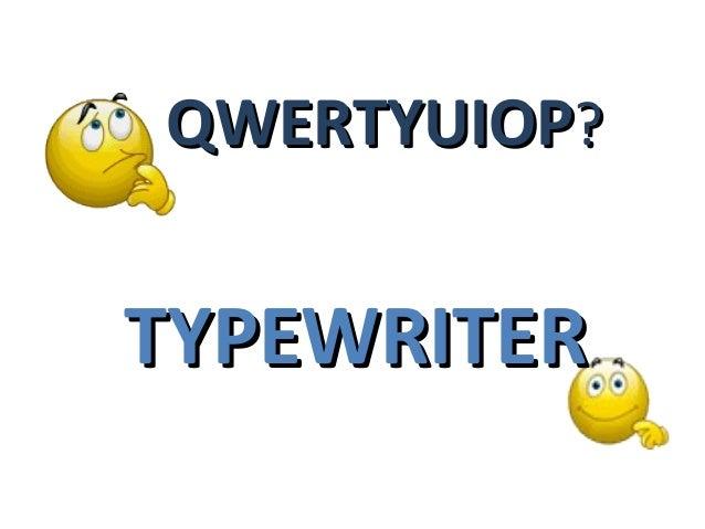 QWERTYUIOP?  TYPEWRITER