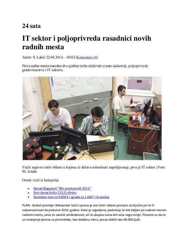 24 sata IT sektor i poljoprivreda rasadnici novih radnih mesta Autor: S. Lakić 22.04.2014. - 00:02 Komentara (0) Nova radn...