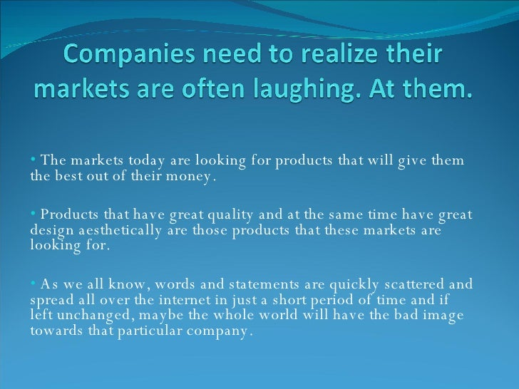 <ul><li>The markets today are looking for products that will give them the best out of their money.  </li></ul><ul><li>Pro...