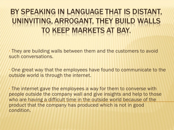 <ul><li>They are building walls between them and the customers to avoid such conversations. </li></ul><ul><li>One great wa...