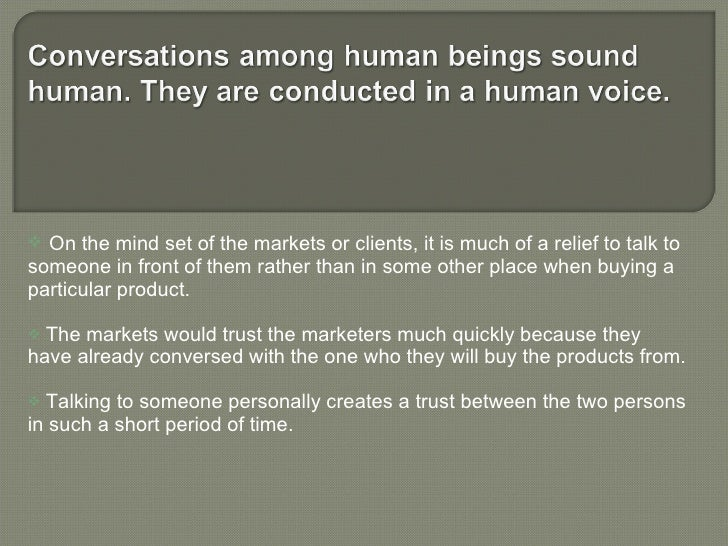 Slide 3 Conversations among human beings sound human. They are conducted in a human voice.