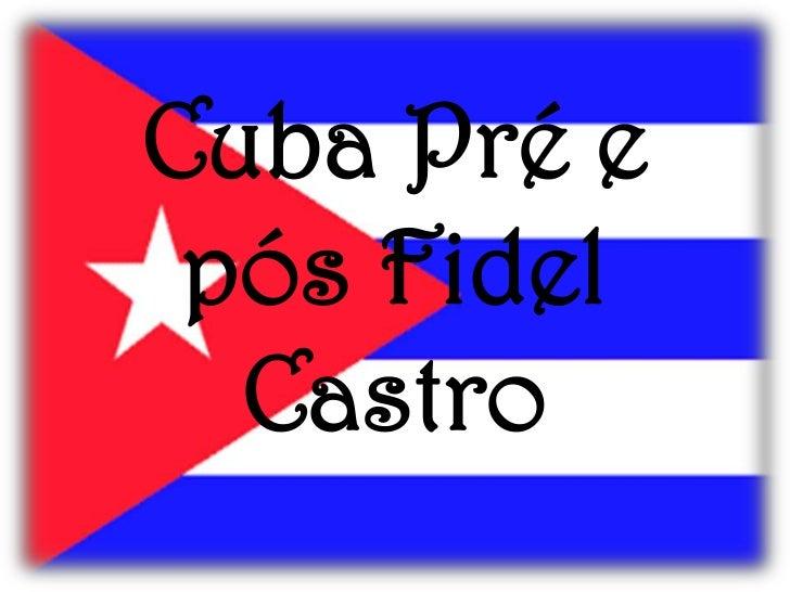 Cuba Pré e pós Fidel Castro <br />