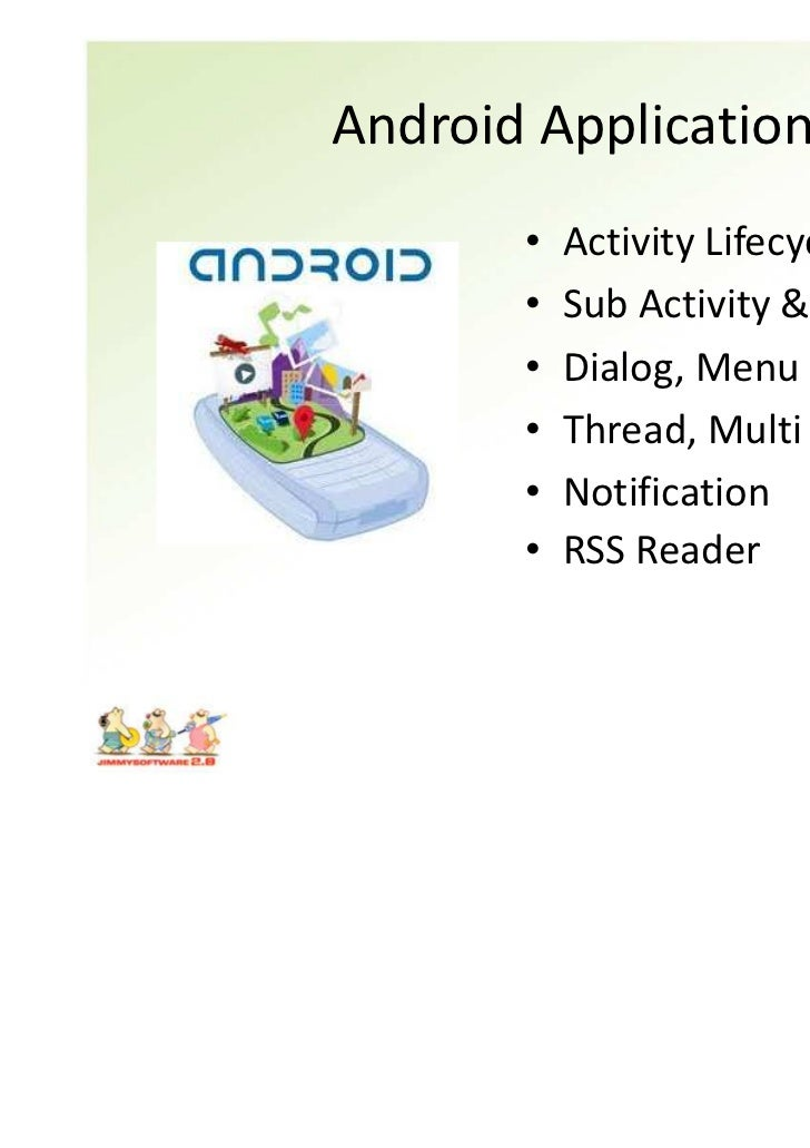 Android Application       •   Activity Lifecycle       •   Sub Activity & Intent       •   Dialog, Menu       •   Thread, ...