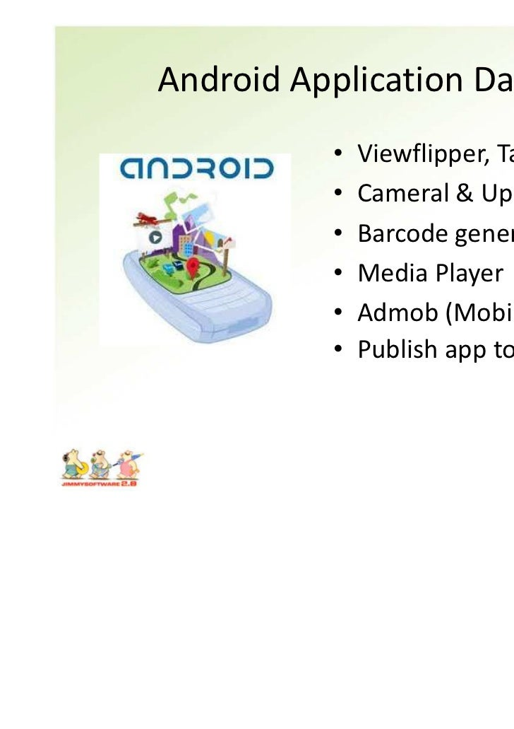 Android Application Day#5          •   Viewflipper, Tabhost          •   Cameral & Upload          •   Barcode generator  ...