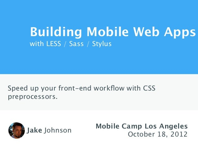 Building Mobile Web Apps  📱   with LESS / Sass / StylusSpeed up your front-end workflow with CSSpreprocessors.             ...