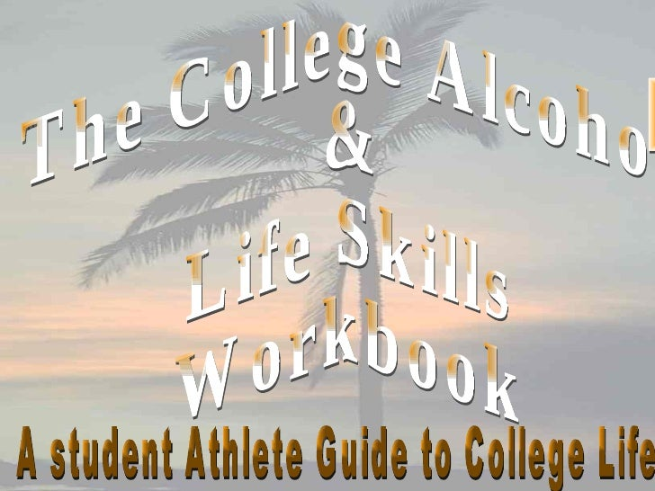 The College Alcohol  &  Life Skills  Workbook A student Athlete Guide to College Life
