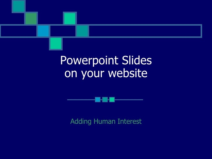 Powerpoint Slides  on your website    Adding Human Interest