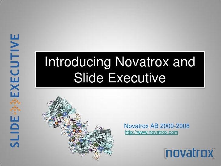 Introducing Novatrox and      Slide Executive               Novatrox AB 2000-2008             http://www.novatrox.com