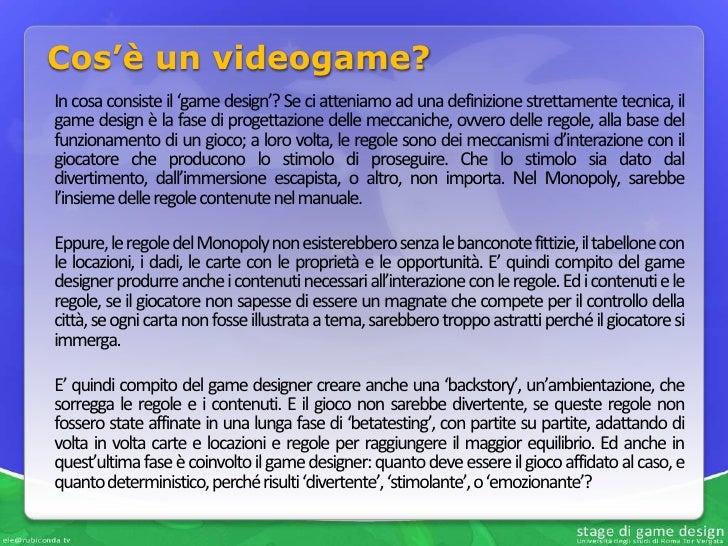 Cos'è un videogame?In cosa consiste il 'game design'? Se ci atteniamo ad una definizione strettamente tecnica, ilgame desi...