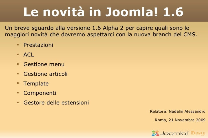 Le novità in Joomla! 1.6 Un breve sguardo alla versione 1.6 Alpha 2 per capire quali sono le maggiori novità che dovremo a...