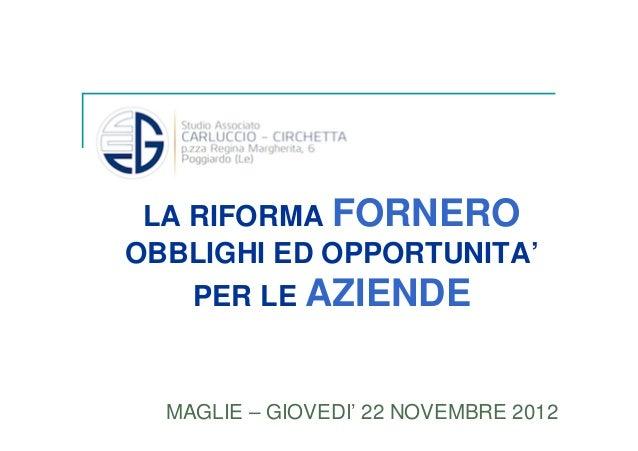 MAGLIE – GIOVEDI' 22 NOVEMBRE 2012 LA RIFORMA FORNERO OBBLIGHI ED OPPORTUNITA' PER LE AZIENDE